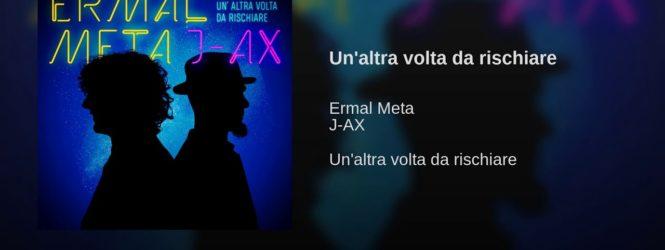 Un'altra volta da rischiare – Ermal Meta/J Ax
