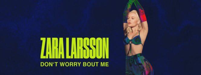 Don't Worry Bout Me – Zara Larsson
