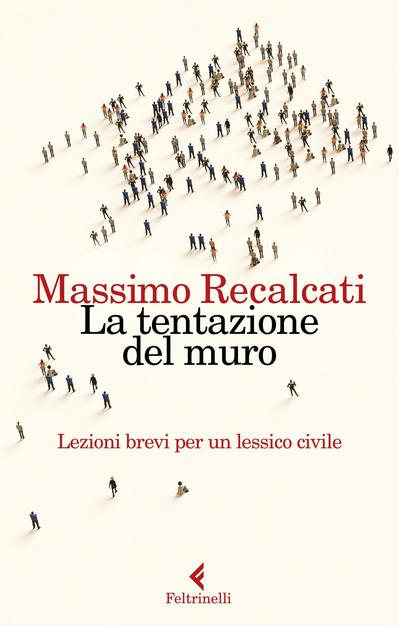 CONFINI, MURI O PONTI? Riflessioni sull'ultimo libro di MASSIMO RECALCATI: LA TENTAZIONE DEL MURO